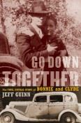 Go Down Together - The True, Untold Story of Bonnie and Clyde
